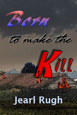 Born to Make the Kill by J. Rugh *a NaNoWriMo Project!*